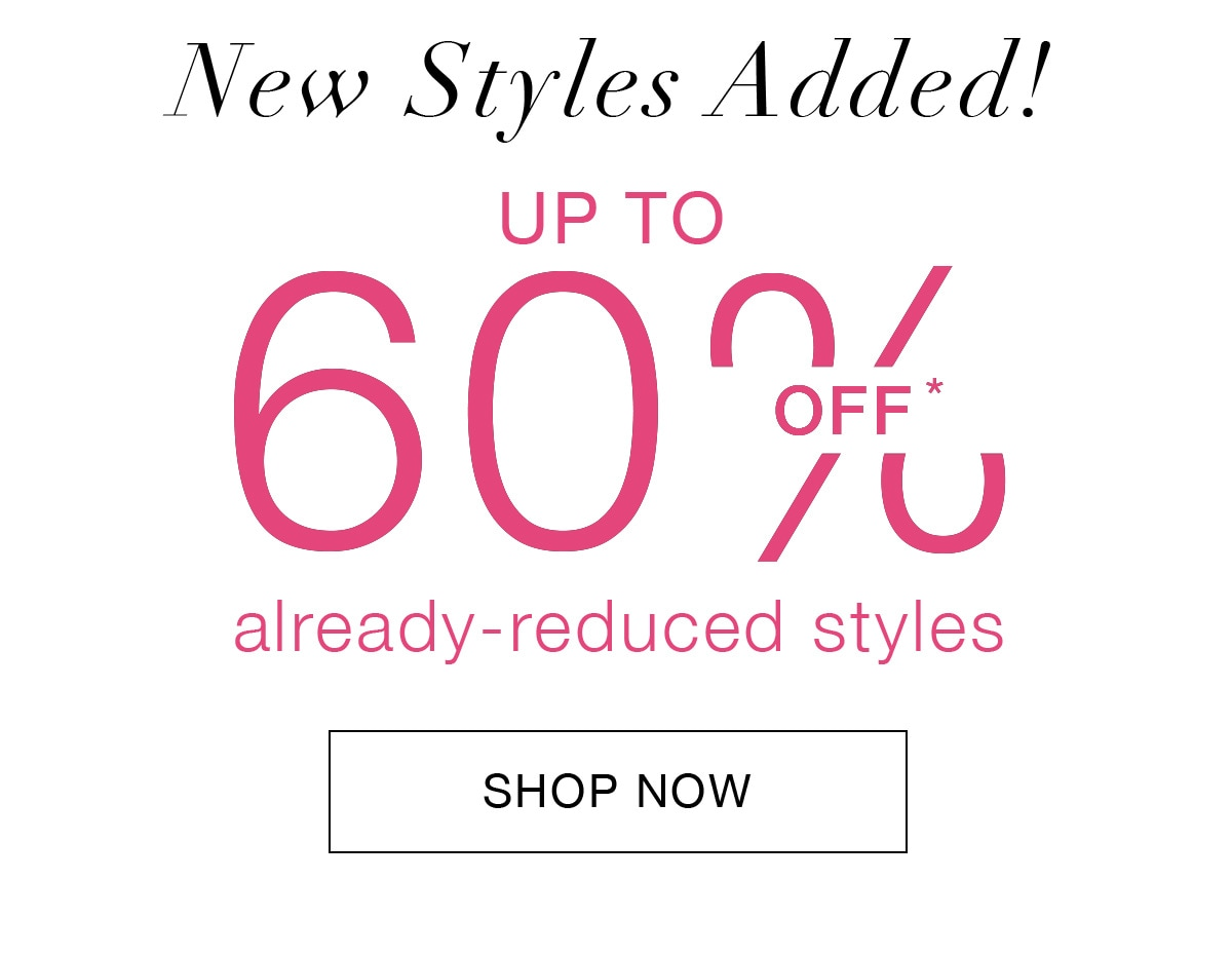 Up to 60% off* already-reduced styles