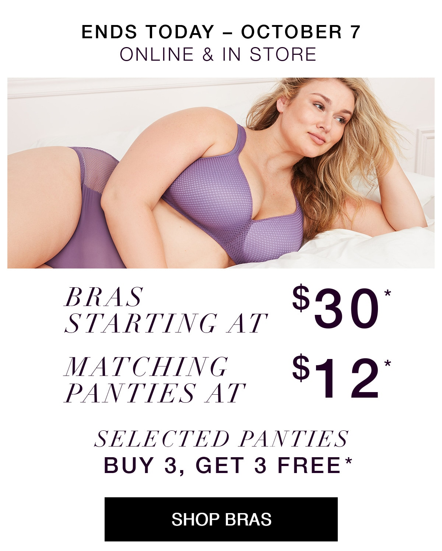 Bras starting at $30* Plus! $12 matching panties*